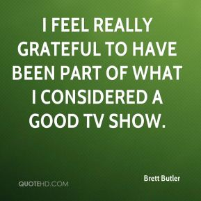 Brett Butler - I feel really grateful to have been part of what I considered a good TV show.