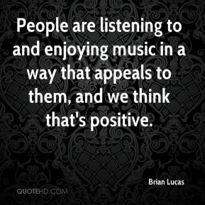 People are listening to and enjoying music in a way that appeals to them, and we think that's positive.
