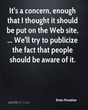 Brian Monahan - It's a concern, enough that I thought it should be put on the Web site, ... We'll try to publicize the fact that people should be aware of it.
