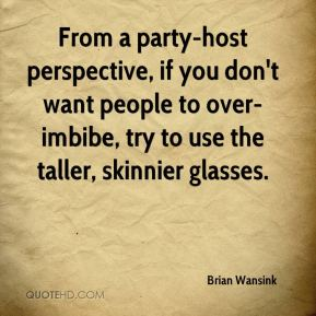 From a party-host perspective, if you don't want people to over-imbibe, try to use the taller, skinnier glasses.