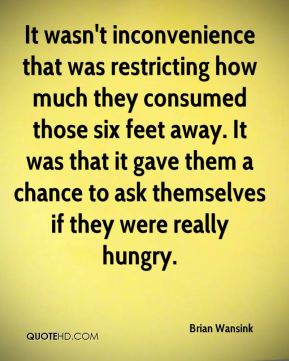It wasn't inconvenience that was restricting how much they consumed those six feet away. It was that it gave them a chance to ask themselves if they were really hungry.