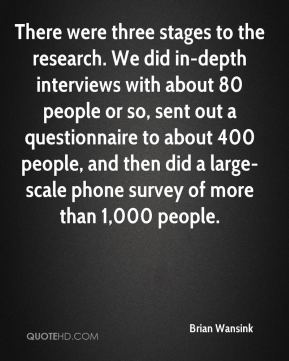 Brian Wansink - There were three stages to the research. We did in-depth interviews with about 80 people or so, sent out a questionnaire to about 400 people, and then did a large-scale phone survey of more than 1,000 people.