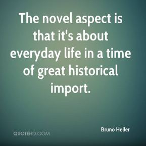 The novel aspect is that it's about everyday life in a time of great historical import.