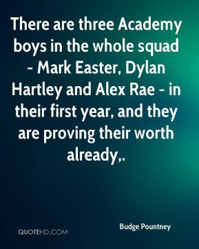 Budge Pountney - There are three Academy boys in the whole squad - Mark Easter, Dylan Hartley and Alex Rae - in their first year, and they are proving their worth already.
