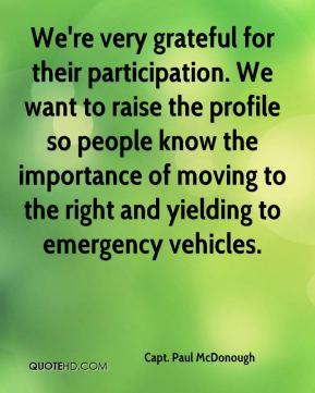 Capt. Paul McDonough - We're very grateful for their participation. We want to raise the profile so people know the importance of moving to the right and yielding to emergency vehicles.
