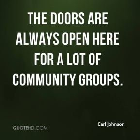 Carl Johnson - The doors are always open here for a lot of community groups.