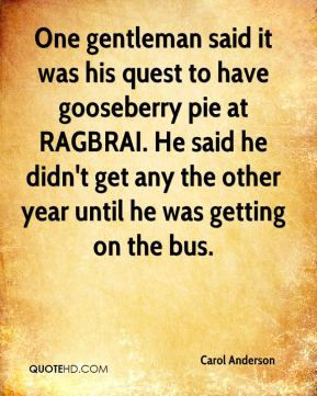 One gentleman said it was his quest to have gooseberry pie at RAGBRAI. He said he didn't get any the other year until he was getting on the bus.