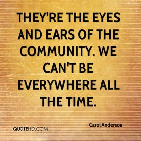 Carol Anderson - They're the eyes and ears of the community. We can't be everywhere all the time.