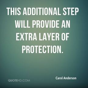 Carol Anderson - This additional step will provide an extra layer of protection.