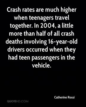 Crash rates are much higher when teenagers travel together. In 2004, a little more than half of all crash deaths involving 16-year-old drivers occurred when they had teen passengers in the vehicle.