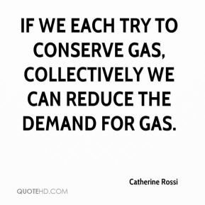 If we each try to conserve gas, collectively we can reduce the demand for gas.