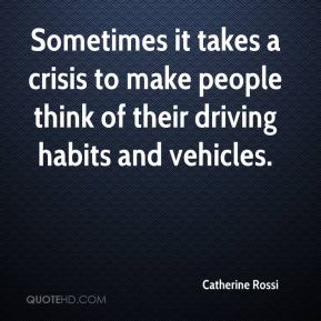 Sometimes it takes a crisis to make people think of their driving habits and vehicles.