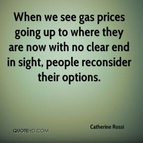 When we see gas prices going up to where they are now with no clear end in sight, people reconsider their options.