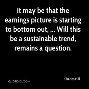 It may be that the earnings picture is starting to bottom out, ... Will this be a sustainable trend, remains a question.