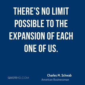 There's no limit possible to the expansion of each one of us.