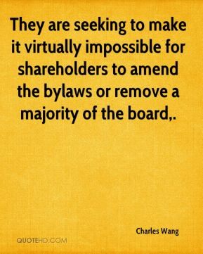Charles Wang - They are seeking to make it virtually impossible for shareholders to amend the bylaws or remove a majority of the board.