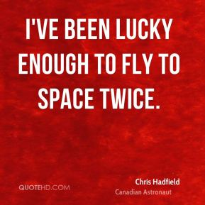 I've been lucky enough to fly to space twice.