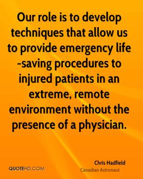 Our role is to develop techniques that allow us to provide emergency life-saving procedures to injured patients in an extreme, remote environment without the presence of a physician.