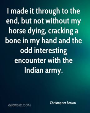 I made it through to the end, but not without my horse dying, cracking a bone in my hand and the odd interesting encounter with the Indian army.