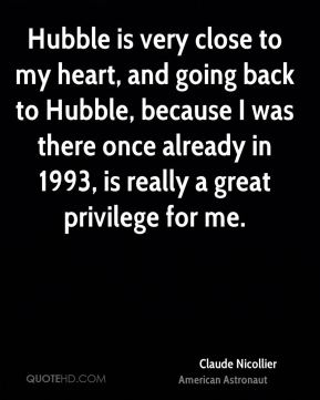 Hubble is very close to my heart, and going back to Hubble, because I was there once already in 1993, is really a great privilege for me.