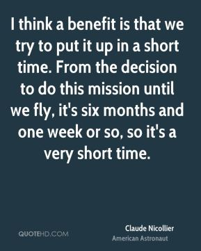 I think a benefit is that we try to put it up in a short time. From the decision to do this mission until we fly, it's six months and one week or so, so it's a very short time.