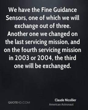 We have the Fine Guidance Sensors, one of which we will exchange out of three. Another one we changed on the last servicing mission, and on the fourth servicing mission in 2003 or 2004, the third one will be exchanged.