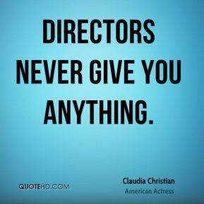 Directors never give you anything.