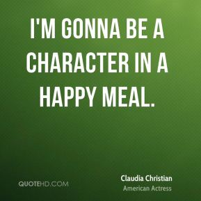 I'm gonna be a character in a Happy Meal.