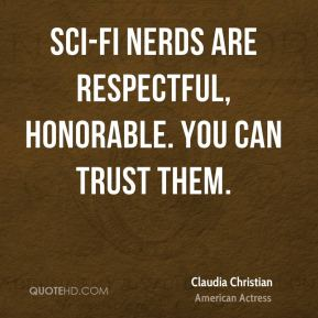 Sci-fi nerds are respectful, honorable. You can trust them.