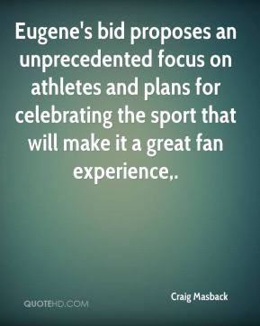 Eugene's bid proposes an unprecedented focus on athletes and plans for celebrating the sport that will make it a great fan experience.