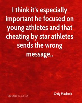 I think it's especially important he focused on young athletes and that cheating by star athletes sends the wrong message.