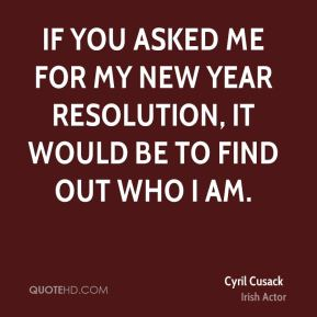 If you asked me for my New Year Resolution, it would be to find out who I am.