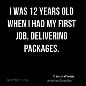 Damon Wayans - I was 12 years old when I had my first job, delivering packages.