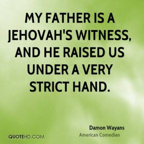 Damon Wayans - My father is a Jehovah's Witness, and he raised us under a very strict hand.