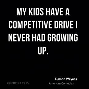 Damon Wayans - My kids have a competitive drive I never had growing up.