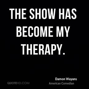 The show has become my therapy.