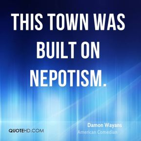 Damon Wayans - This town was built on nepotism.