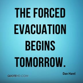 The forced evacuation begins tomorrow.