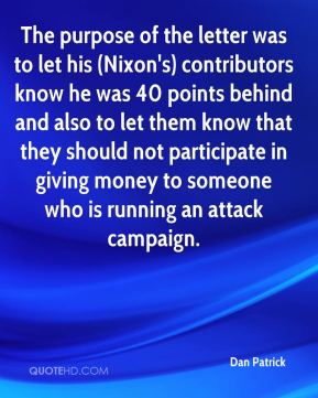 Dan Patrick - The purpose of the letter was to let his (Nixon's) contributors know he was 40 points behind and also to let them know that they should not participate in giving money to someone who is running an attack campaign.