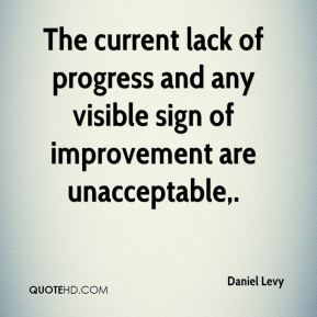The current lack of progress and any visible sign of improvement are unacceptable.