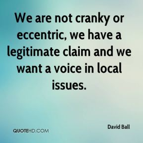 David Ball - We are not cranky or eccentric, we have a legitimate claim and we want a voice in local issues.