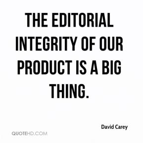David Carey - The editorial integrity of our product is a big thing.