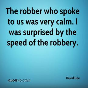 David Gee - The robber who spoke to us was very calm. I was surprised by the speed of the robbery.