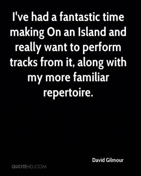 David Gilmour - I've had a fantastic time making On an Island and really want to perform tracks from it, along with my more familiar repertoire.