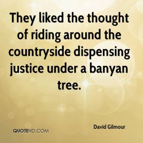 David Gilmour - They liked the thought of riding around the countryside dispensing justice under a banyan tree.
