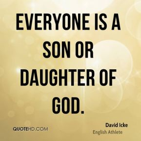 David Icke - Everyone is a son or daughter of god.