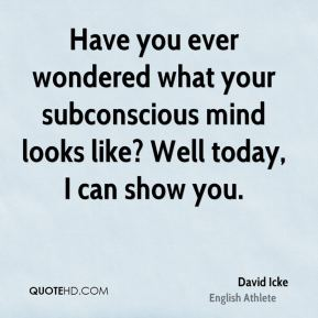David Icke - Have you ever wondered what your subconscious mind looks like? Well today, I can show you.