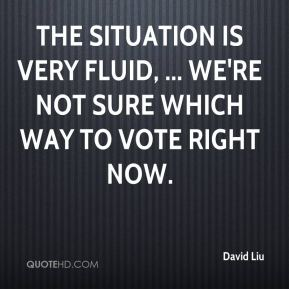 The situation is very fluid, ... We're not sure which way to vote right now.
