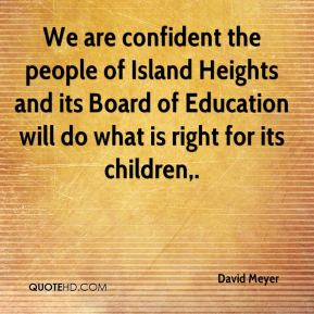 We are confident the people of Island Heights and its Board of Education will do what is right for its children.