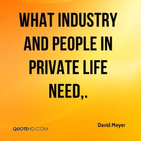 What industry and people in private life need.